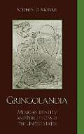 Gringolandia: Mexican Identity and Perceptions of the United States