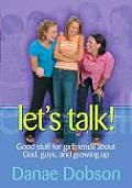 Lets Talk Good Stuff for Girlfriends about God Guys & Growing Up