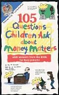 105 Questions Children Ask About Money