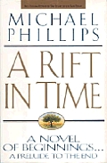 A Rift In Time: A Novel Of Beginnings... A Prelude To The End by Michael Phillips
