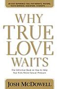 Why True Love Waits: The Definitive Book on How to Help Your Kids Resist Sexual Pressure (Powerlink Chronicles)
