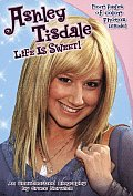 Ashley Tisdale Life Is Sweet An Unauthorized Biography