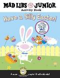 Have a Silly Easter!: Mad Libs Activity Book [With 140 Fill in the Blanks]