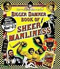 Bigger Damner Book Of Sheer Manliness