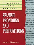 Practice Makes Perfect Spanish Pronouns & Prepositions
