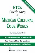 NTCs Dictionary of Mexican Cultural Code Words The Complete Guide to Key Words That Express How the Mexicans Think Communicate & Behave
