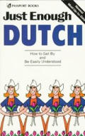 Just Enough Dutch How to Get by & Be Easily Understood