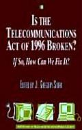 Is the Telecommunications Act of 1996 Broken? If So, How Can We Fix It?