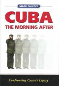 Cuba: The Morning After: Confronting Castro's Legacy