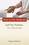 How to Fix Medicare: Let's Pay Patients, Not Physicians