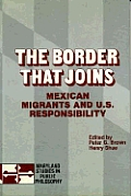 The Border That Joins: Mexican Migrants & U. S. Responsibility