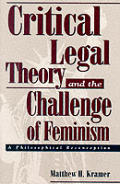Critical Legal Theory and the Challenge of Feminism: A Philosophical Reconception