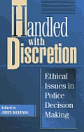 Handled with Discretion: Ethical Issues in Police Decision Making