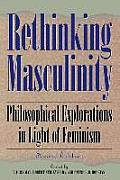 Rethinking Masculinity 2nd Edition Philosophical Explorations in Light of Feminism