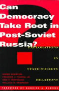 Can Democracy Take Root in Post Soviet Russia Explorations in State Society Relations Explorations in State Society Relations