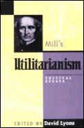 Mill's Utilitarianism: Critical Essays