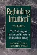 Rethinking Intuition The Psychology of Intuition & Its Role in Philosophical Inquiry The Psychology of Intuition & Its Role in Philosophical Inq