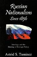Russian Nationalisms Since 1856: Ideology and the Making of Foreign Policy