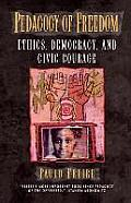 Pedagogy of Freedom : Ethics, Democracy, and Civic Courage (98 Edition)