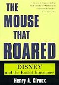Mouse That Roared Disney & the End of Innocence