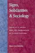 Signs, Solidarities, & Sociology: Charles S. Peirce and the Pragmatics of Globalization