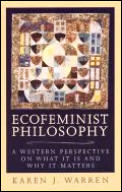 Ecofeminist Philosophy: A Western Perspective on What It Is and Why It Matters: A Western Perspective on What It Is and Why It Matters (Studies in Social, Political, and Legal Philosophy)