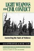 Light Weapons and Civil Conflict: Controlling the Tools of Violence