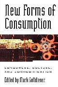 New Forms of Consumption Consumers Culture & Commodification Consumers Culture & Commodification