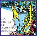La Fiesta De Melchor/ Melchor's Parties
