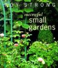 Successful Small Gardens: New Designs for Time-Conscious Gardeners