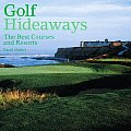 Golf Hideaways: The Best Courses and Resorts
