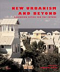 New Urbanism and Beyond: Designing Cities for the Future Cover