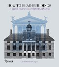 How to Read Buildings A Crash Course in Architectural Styles