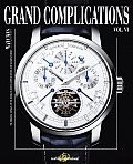 Grand Complications #06: Grand Complications Volume VI: High Quality Watchmaking