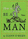 How to Be a Man: A Guide to Style and Behavior for the Modern Gentleman Cover