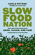 Slow Food Nation Why Our Food Should Be Good Clean & Fair