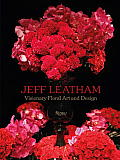 Jeff Leatham: Visionary Floral Art and Design