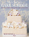 Mich Turners Cake School The Ultimate Guide to Baking & Decorating the Perfect Cake