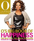 Os Big Book of Happiness The Best of O the Oprah Magazine Wisdom Wit Advice Interviews & Inspiration