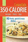 Cooking Light Eat Smart Guides 350 Calorie Recipes Hints Tips 90 Fresh Quick & Easy Dishes