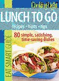 Cooking Light Eat Smart Guide Lunch to Go 80 Simple Satisfying Time saving Recipes