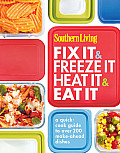 Southern Living Fix It & Freeze It Heat It & Eat It A quick cook guide to over 200 make ahead dishes