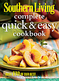 Southern Living Complete Quick & Easy Cookbook Over 600 of Our Best Fast & Delicious Dishes for Everyday Suppers
