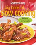 Southern Living Big Book of Slow Cooking: 200 Fresh, Wholesome Recipes - Ready and Waiting