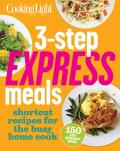 3-Step Express Meals: Easy Weeknight Recipes for Today's Home Cook (Cooking Light)