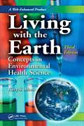 Living With the Earth : Concepts in Environmental Health Science (3RD 07 Edition)