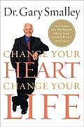 Change Your Heart Change Your Life How Changing What You Believe Will Give You the Great Life Youve Always Wanted