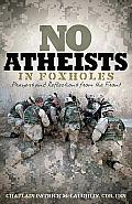 No Atheists in Foxholes Prayers & Reflections from the Front