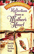 Reflections from a Mother's Heart: Your Life Story in Your Own Words