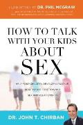 How to Talk with Your Kids about Sex: Help Your Children Develop a Positive, Healthy Attitude Toward Sex and Relationships
